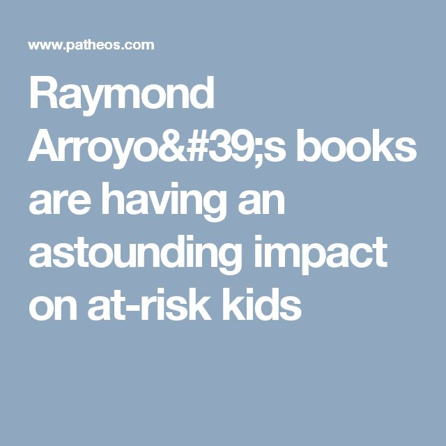 Raymond Arroyo's books are having an astounding impact on at-risk kids