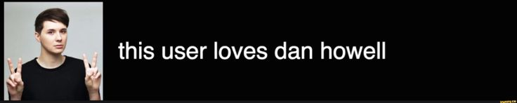 Damn right Dan Howell is a gift to this world he's so squish and wonderful and hilarious and awesome and uggghhhh I love Dan ~Dark >•< <<<<accurate