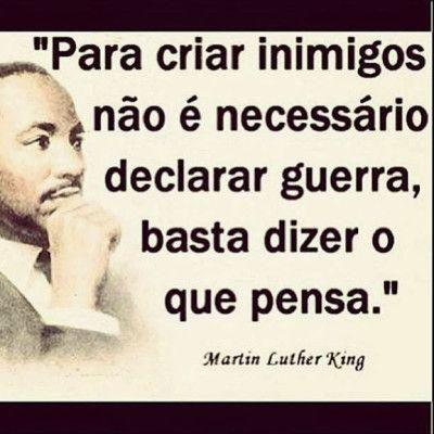 <p></p><p>Para criar inimigos não é necessário declarar guerra, basta dizer o que pensa. (Martin Luther King)</p>