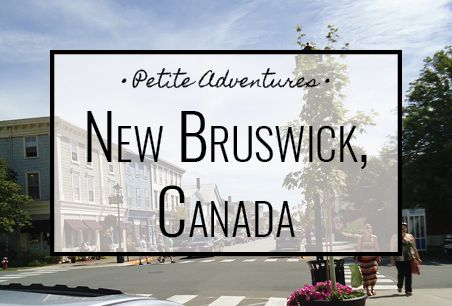 New Brunswick, Canada [PetiteAdventures.org]   Travel | Wanderlust | Travel Blog | Travel Blogger | Explore | Adventure | North America | St. Andrew's | St-Andrews-by-the-Sea | Maritimes