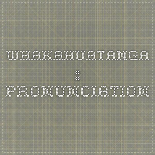 Whakahuatanga : Pronunciation