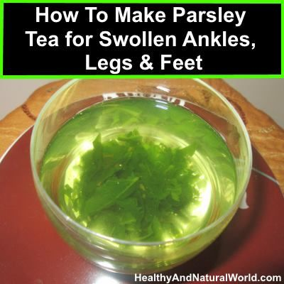 How To Make Parsley Tea for Swollen Ankles, Legs and Feet