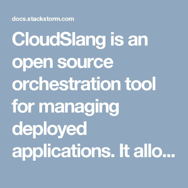 cloudslang is an open source orchestration tool for managing deployed applications it allows you to rapidly automate your devops and everyday it o - Use Case Tools Open Source