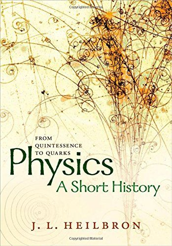 10 best 2016 top 10 science books images on pinterest books to physics a short history from quintessence to quarks by john l heilbron the book is related to genre of physics format of book is pdf and size of books fandeluxe Gallery