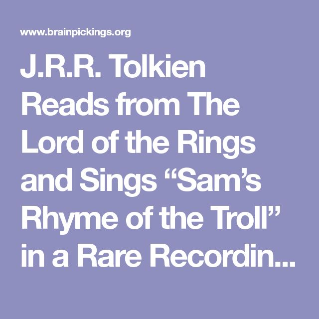 "J.R.R. Tolkien Reads from The Lord of the Rings and Sings ""Sam's Rhyme of the Troll"" in a Rare Recording – Brain Pickings"