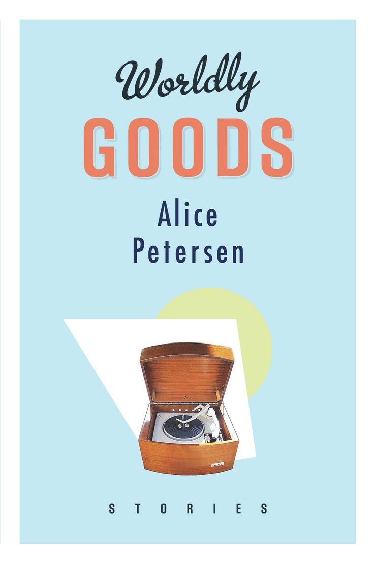 Worldly Goods, by Alice Petersen (Biblioasis, A John Metcalf Book) http://biblioasis.com/shop/new-release/worldly-goods/