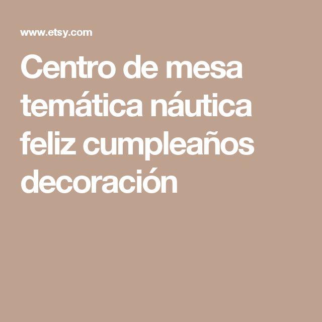 Centro de mesa temática náutica feliz cumpleaños decoración