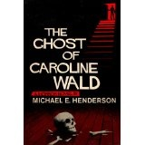 The Ghost of Caroline Wald; a Ghost Story and Horror Novel (Kindle Edition)By Michael E. Henderson