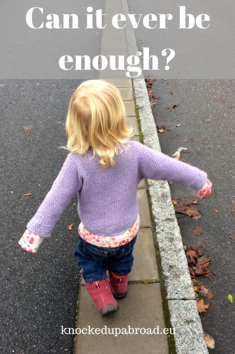Can it ever be enough? | Knocked Up Abroad