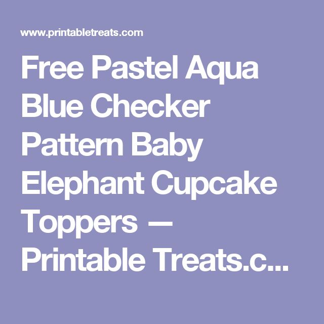 Free Pastel Aqua Blue  Checker Pattern Baby Elephant Cupcake Toppers — Printable Treats.com