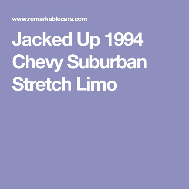 Jacked Up 1994 Chevy Suburban Stretch Limo