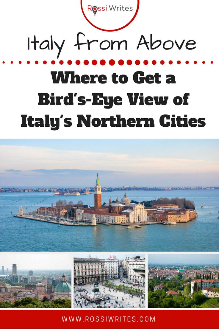 Pin Me - Italy from Above - Where to Get a Bird's-Eye View of Italy's Northern Cities - www.rossiwrites.com