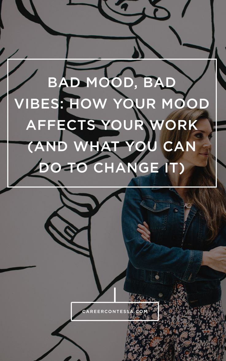 best images about career advice resume tips bad mood bad vibes how your mood affects your work and what you can do to change it