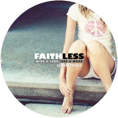 Faithless - Miss U Less, See U More (Sllash Remix) https://soundcloud.com/sllash/faithless-miss-u-less-see-u
