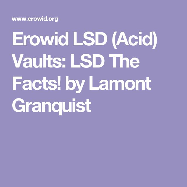 Erowid LSD (Acid) Vaults: LSD The Facts! by Lamont Granquist