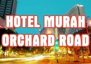 Daftar hotel murah di Orchard Road yang bisa anda booking online lewat Hotelspore.