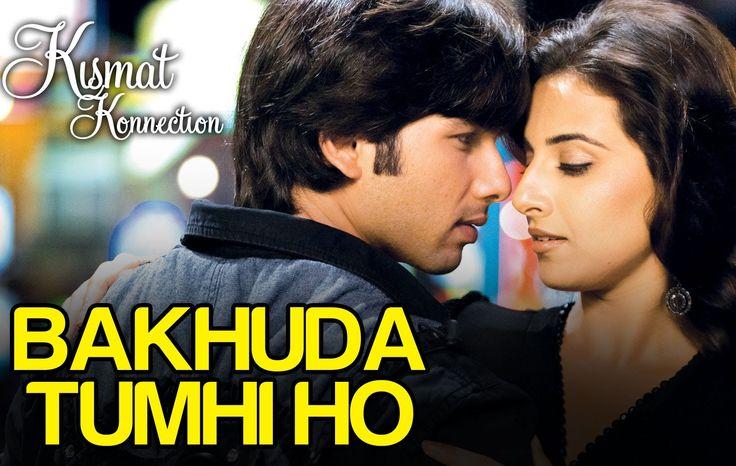Bakhuda Tumhi Ho - Kismat Konnection | Shahid Kapoor & Vidya Balan | Ati...