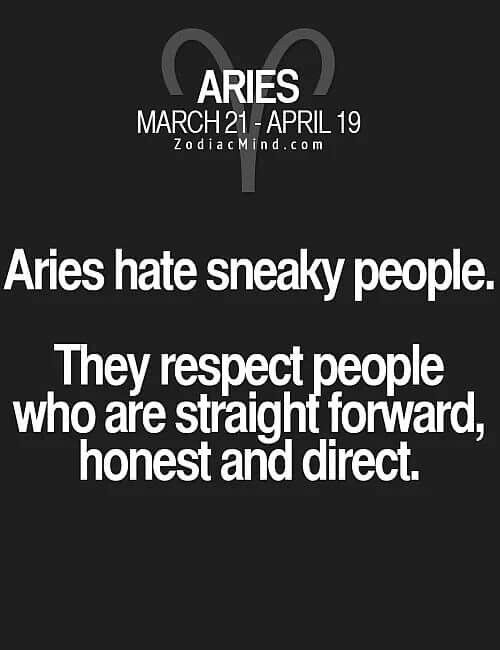 Aries hate sneaky people. They respect people who are straightforward, honest and direct. #Aries