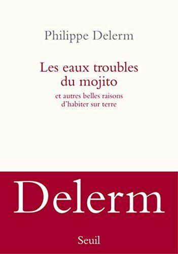 Amazon.fr - Les eaux troubles du mojito : Et autres belles raisons d'habiter sur Terre - Philippe Delerm - Livres