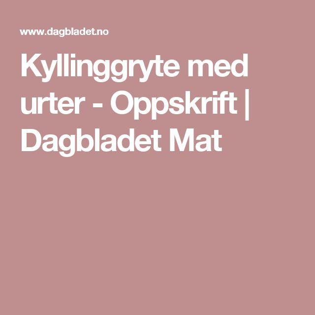 Kyllinggryte med urter - Oppskrift | Dagbladet Mat