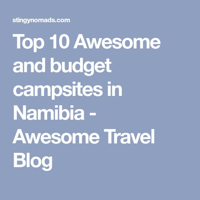 Top 10 Awesome and budget campsites in Namibia - Awesome Travel Blog