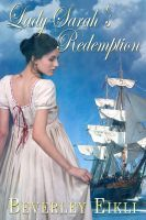 Lady Sarah's Redemption, an ebook by Beverley Eikli at Smashwords and http://www.amazon.com/Lady-Sarahs-Redemption-ebook/dp/B008MK4UEW/ref=la_B0034Q44E0_1_3_title_0_main?s=books&ie=UTF8&qid=1382574974&sr=1-3