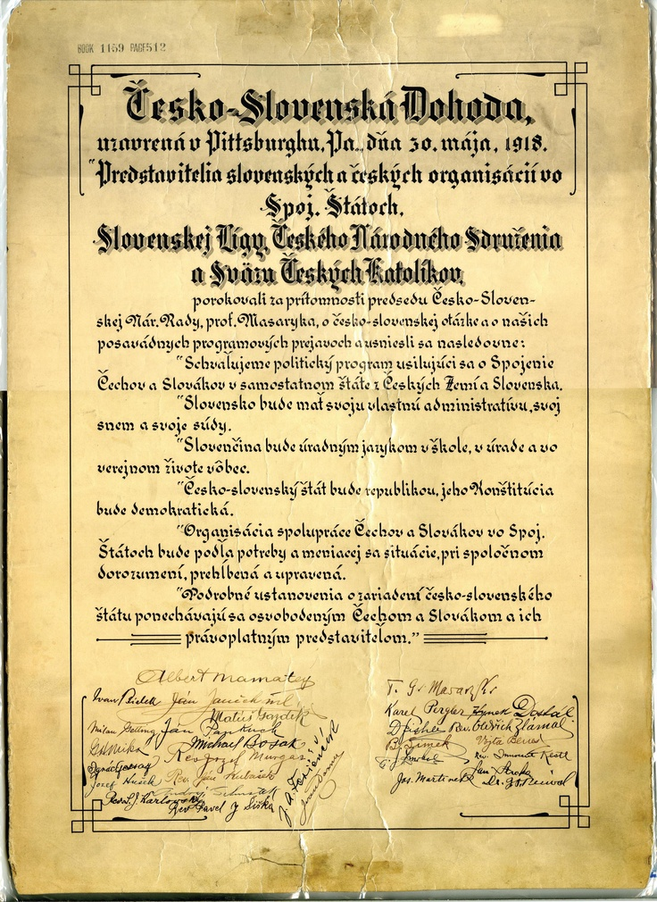 "The Pittsburgh Agreement... On May 31, 1918, a group of twenty Czechs, Slovaks, and Rusyns signed ""The Pittsburgh Agreement,"" a document declaring the intent of Czechs and Slovaks to form a new democratic nation in Europe, free from outside rule. Later that year, Thomas Garrigue Masaryk, an author of the agreement, became the 1st president of Czechoslovakia."