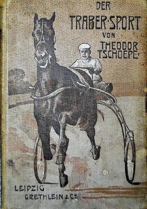 Tschoepe, Theodor: Der Traber Sport , Grethlein & Co., 1905