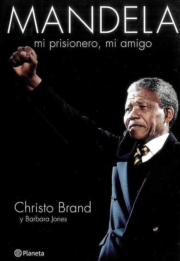 Brand, Christo   Mandela : mi prisionero, mi amigo / Christo Brand y Barbara Jones.