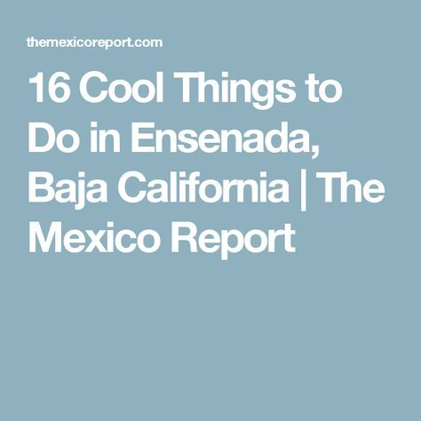 16 Cool Things to Do in Ensenada, Baja California | The Mexico Report