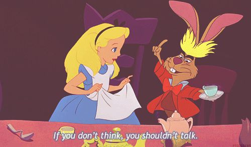"""""""If you don't think you shouldn't talk.""""-Alice in Wonderland #disneyquotes #inspiration http://www.rewards4mom.com/13-whimsically-inspiring-disney-quotes/"""