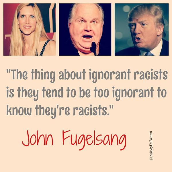 Ann Coulter, Rush Limbaugh and Donald Trump. #Racists