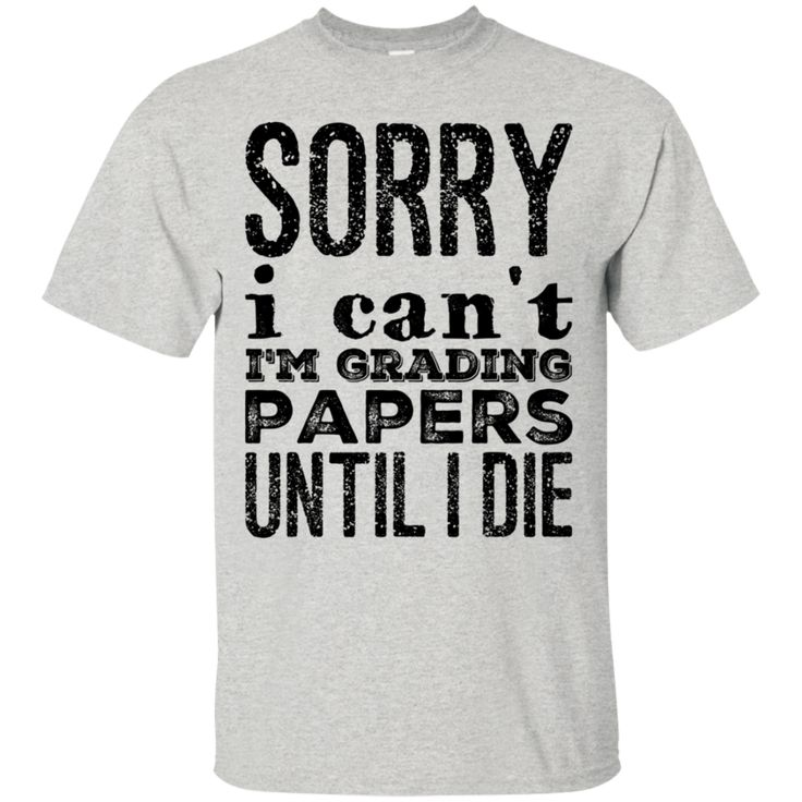 Sorry I am unable to I am grading papers till i die T-Shirt