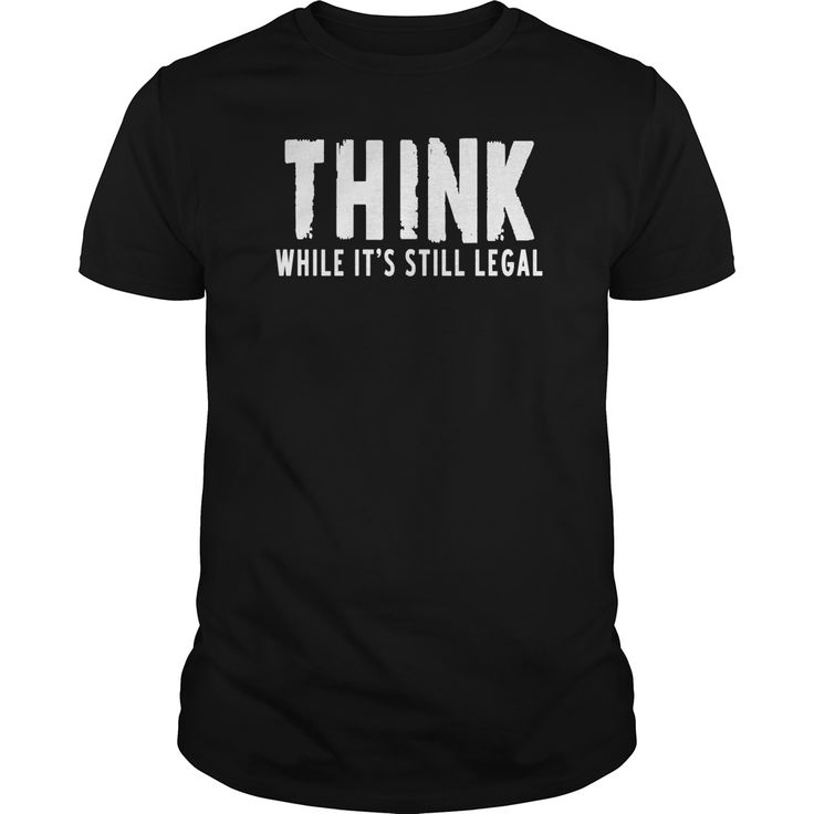 Think While Its Still Legal  Design Description:  Think While Its Still Legal is an all white text design that is funny yet thought provoking at the same time