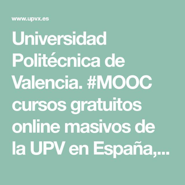 Universidad Politécnica de Valencia. #MOOC cursos gratuitos online masivos de la UPV en España, únete a nosotros y descubre una nueva forma de aprender