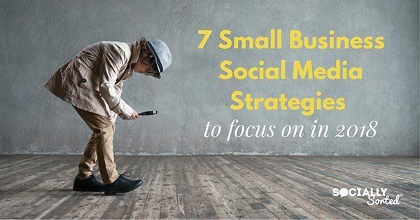 7 #SmallBusiness #SocialMedia Strategies to focus on in 2018 http://rite.ly/K0St #smm #marketingstrategy