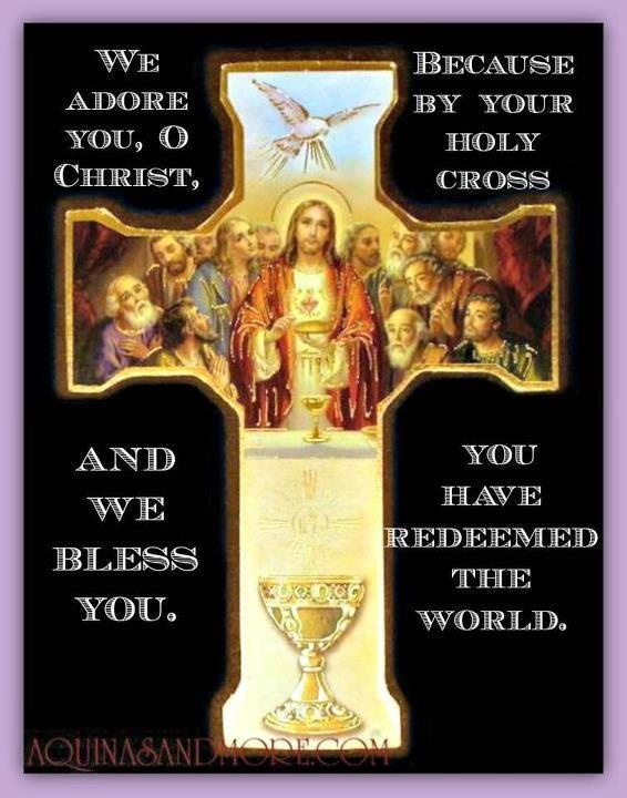 Because by your holy cross you have redeemed the world... <3