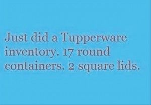 funny quotes tupperware - Where do my lids keep disappearing to?? | funnies | Pinterest | Funny Quotes, Funny and Funny pictures