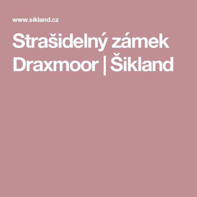Strašidelný zámek Draxmoor | Šikland