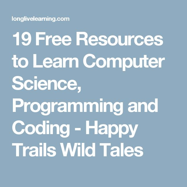 19 Free Resources to Learn Computer Science, Programming and Coding - Happy Trails Wild Tales