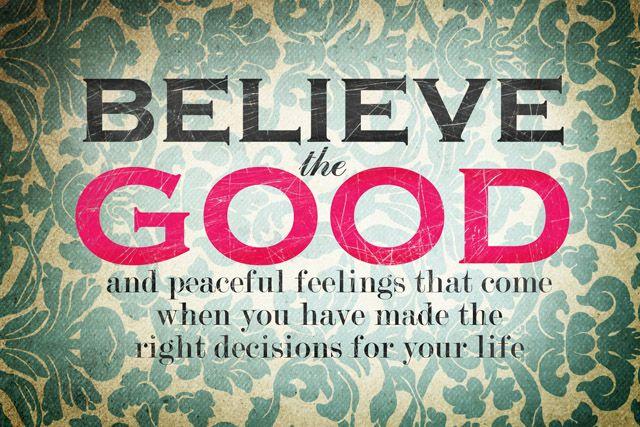 believe the good