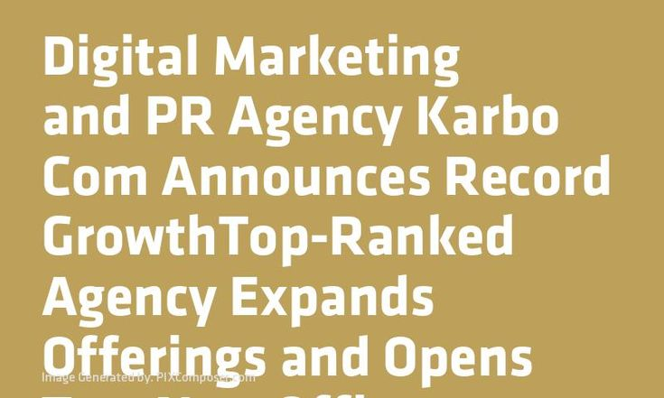 Digital #Marketing and PR Agency Karbo Com Announces Record GrowthTop-#Ranked Agency Expands Offerings and Opens Two New Offices