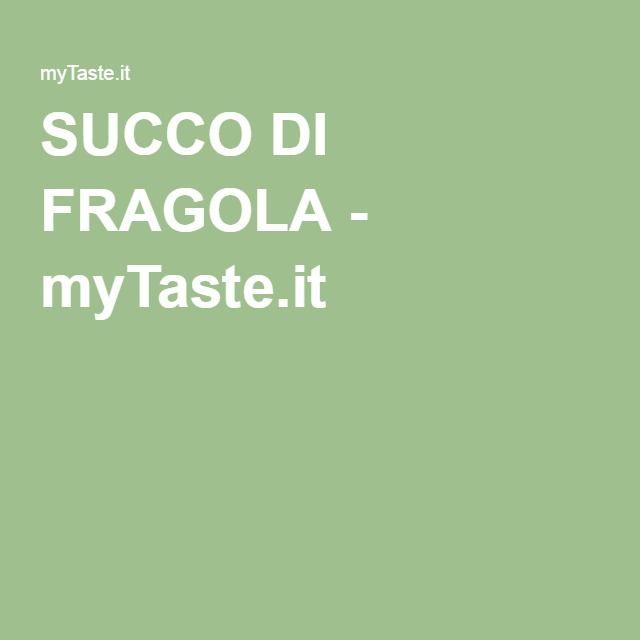 SUCCO DI FRAGOLA - myTaste.it