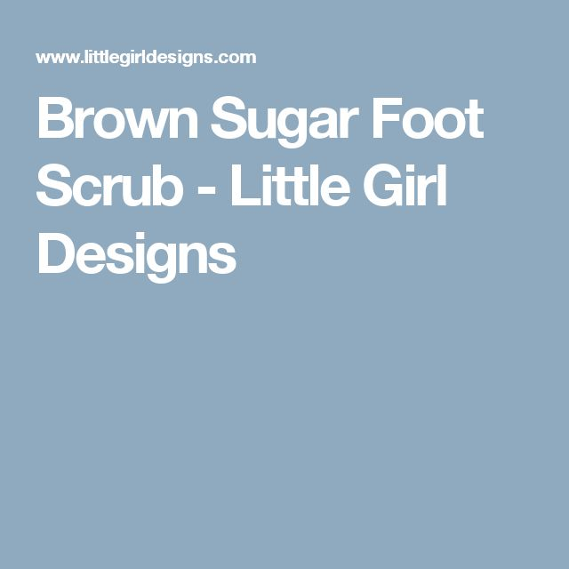 Brown Sugar Foot Scrub - Little Girl Designs