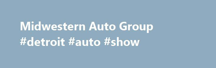 Midwestern Auto Group #detroit #auto #show http://auto.remmont.com/midwestern-auto-group-detroit-auto-show/  #midwestern auto group # Midwestern Auto Group 9:00 AM – 7:00 PM About Midwestern Auto Group Midwestern Auto Group is your source for premium new European automobiles and top-of-the-line, pre-owned models in the Columbus, Ohio area. With over 40 years of experience, our professionals have maintained a solid commitment to our clients by delivering premium [...]Read More...The post…