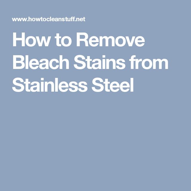How to Remove Bleach Stains from Stainless Steel