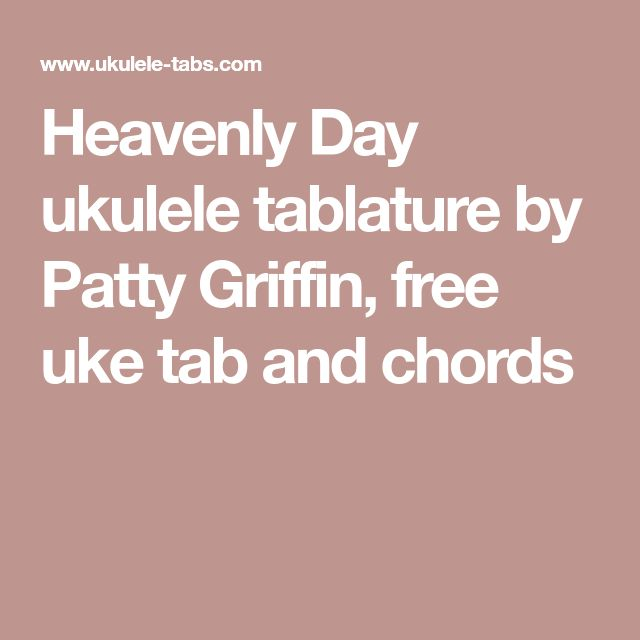 Heavenly Day Ukulele Tablature By Patty Griffin, Free Uke