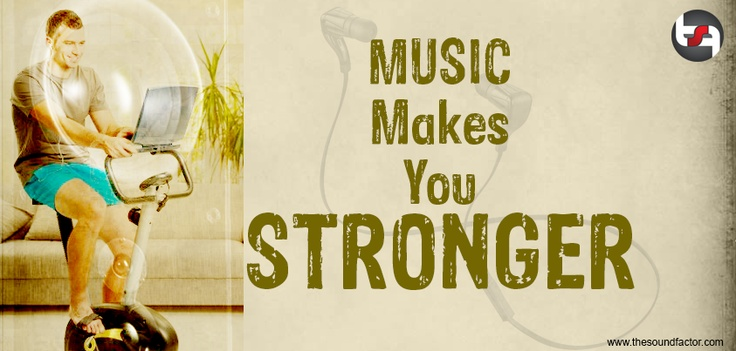 Music makes you STRONGER