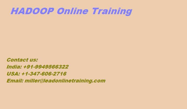 Hadoop Online Training is offered by LEAD Online Training. Our mentors are decently experienced and highly competent in their own Respective subject. Our group mentor's skill in every period of the eLearning modules.   What is Hadoop? Hadoop is an open source software framework written in Java for distributed processing and distributed storage of large data sets on clusters of computers built from basic equipment