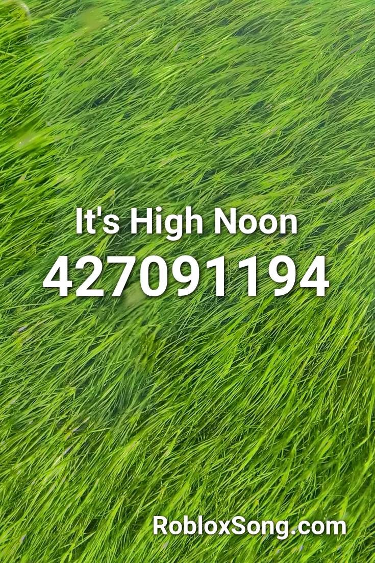 It S High Noon Roblox Id Roblox Music Codes In 2020 High Noon